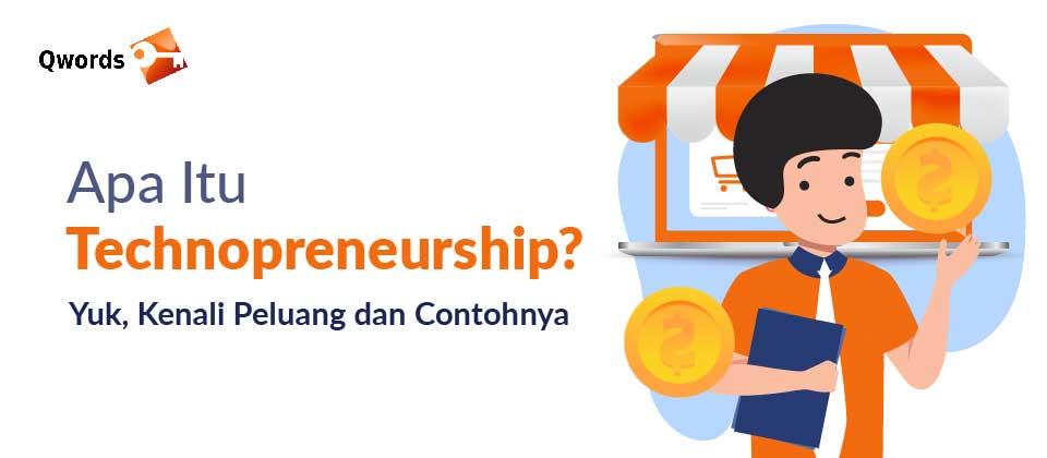 Apa Itu Technopreneurship Yuk, Kenali Peluang dan Contohnya