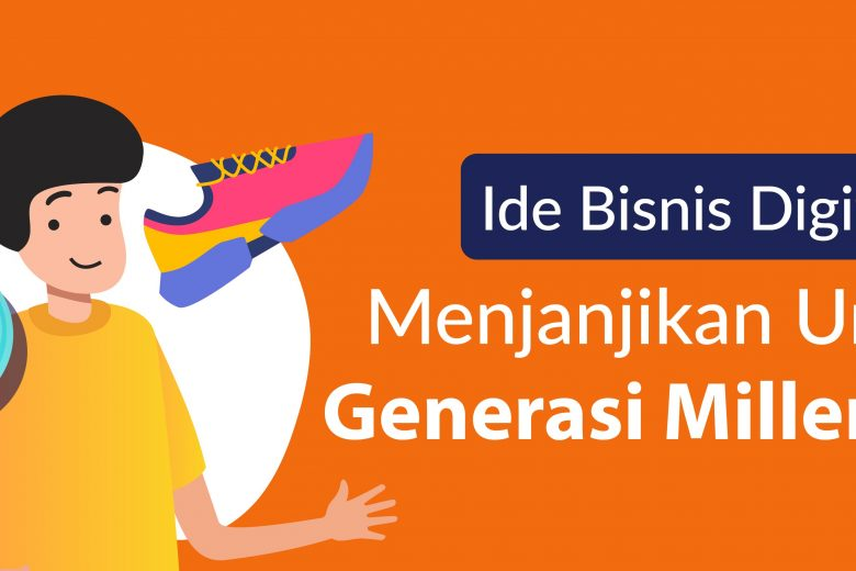 Ide Bisnis Digital Menjanjikan Untuk Generasi Millennial