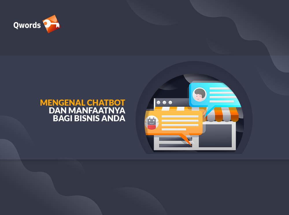 Mengenal Chatbot dan Manfaatnya Bagi Bisnis Anda