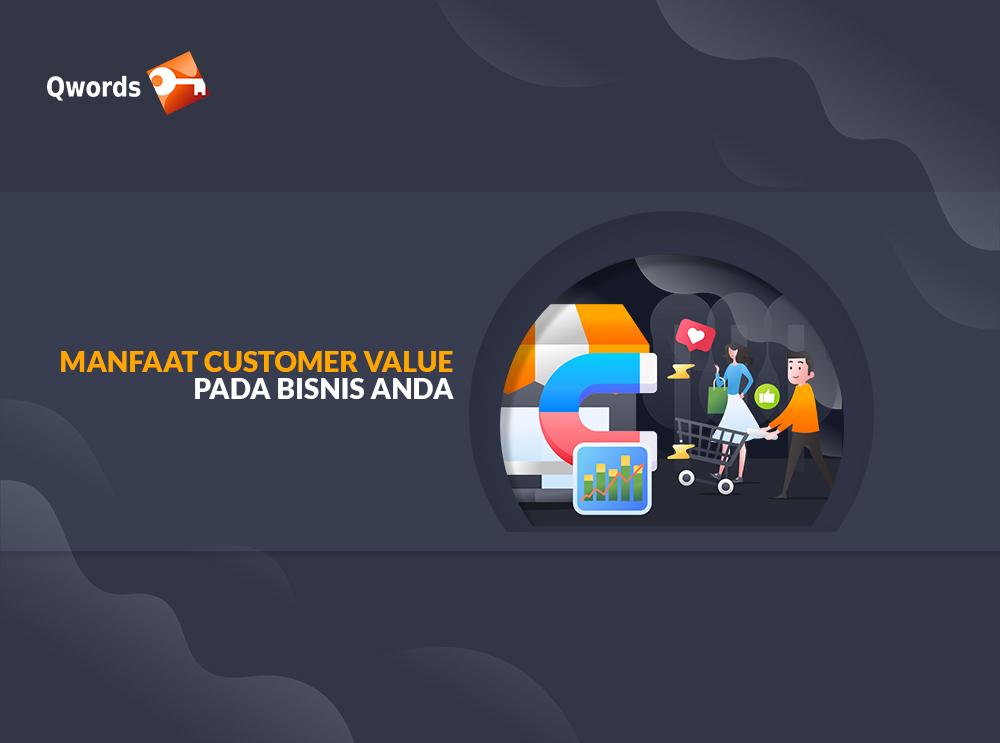 Manfaat Customer Value Pada Bisnis Anda