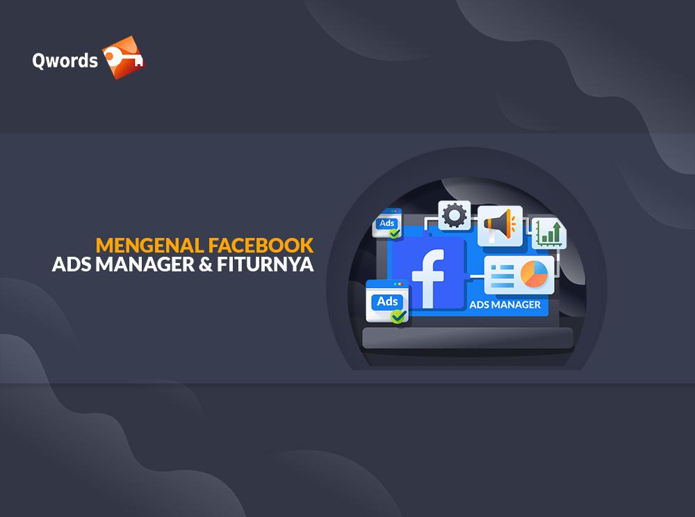 Mengenal Facebook Ads Manager & Fiturnya