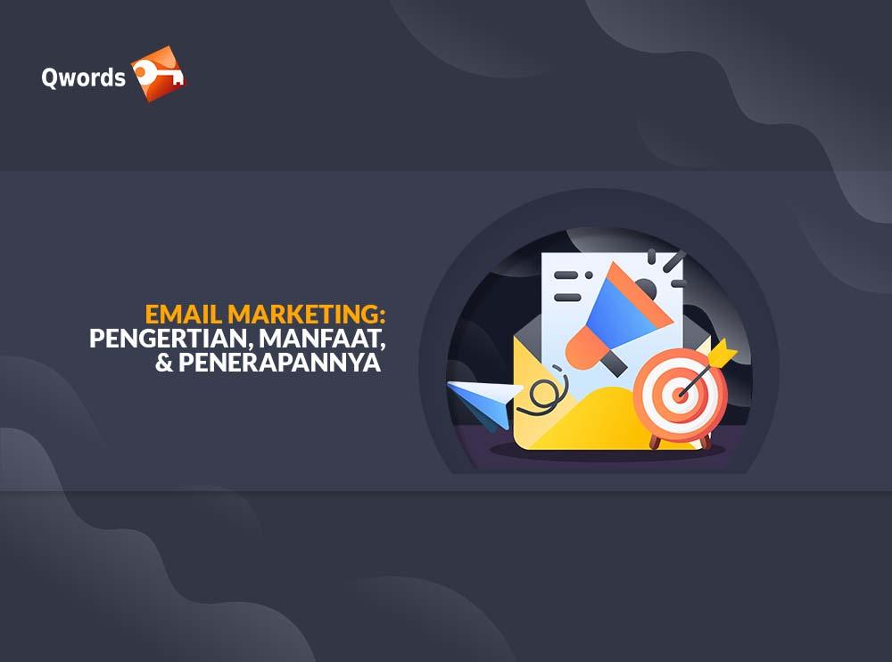 Email Marketing Pengertian, Manfaat, & Penerapannya